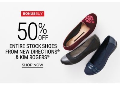 Bonus Buy - 50% off entire stock shoes from New Directions® & Kim Rogers®. Shop Now.