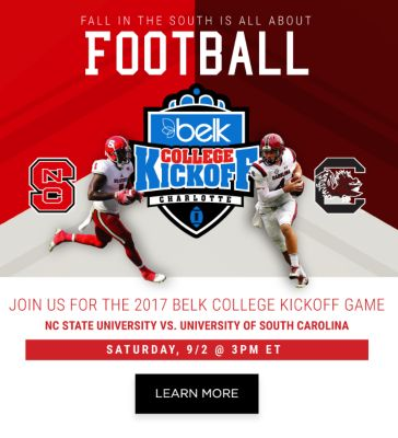 Fall in the South is All About Football! Belk College Kickoff - Join Us for the 2017 Belk College Kickoff Game - NC State University VS. University of South Carolina | Saturday, 9/2 @ 3pm ET - Learn More