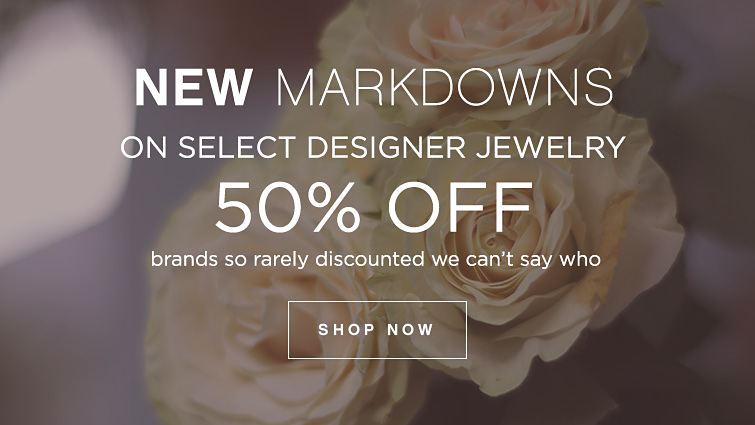New Markdowns On Select Designer Jewelry 50% Off Brands So Rarely Discounted We Can't Say Who Shop Now