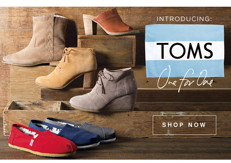 Introducing Toms. One for One. Shop Now.