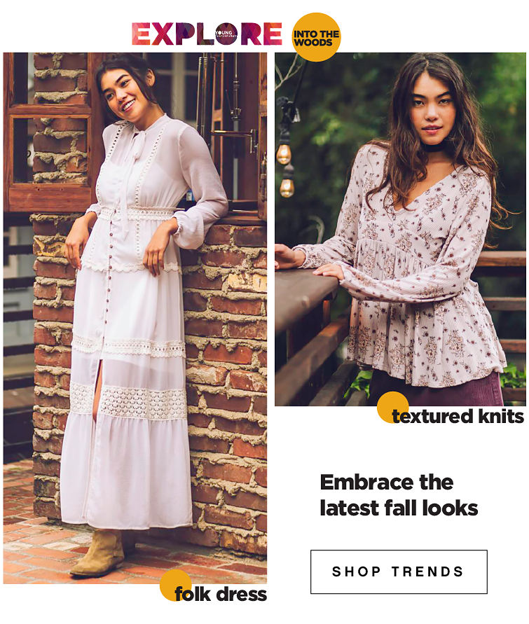 Explore Into the Woods. Folk Dress. Textured Knits. Embrace the latest fall looks. Shop Trends.