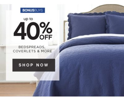 BONUSBUYS | up to 40% OFF BEDSPREADS, COVERLETS & MORE | SHOP NOW