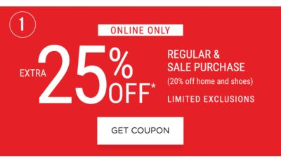 1 - ONLINE ONLY - Extra 25% off* regular & sale purchase (20% off home and shoes) | LIMITED EXCLUSIONS. Get Coupon.