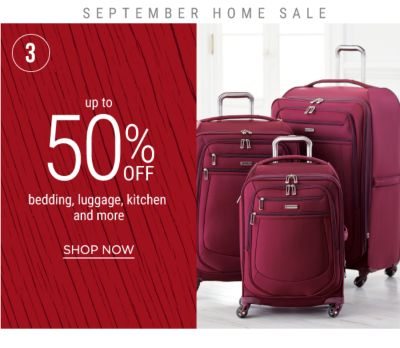 3 - SEPTEMBER HOME SALE - Up to 50% off bedding, luggage, kitchen and more. Shop Now.