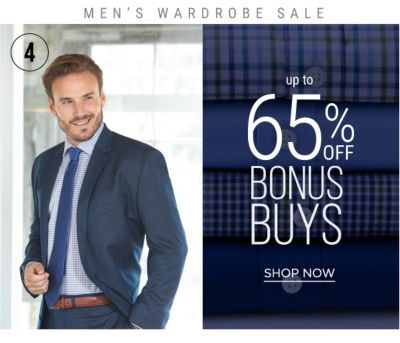 4 - MEN'S WARDROBE SALE - Up to 65% off Bonus Buys. Shop Now.