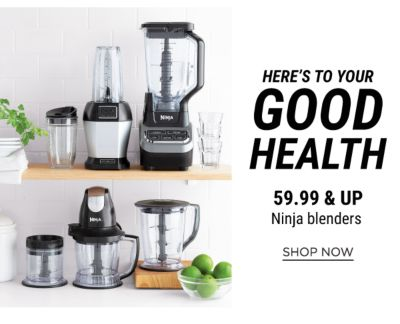 Here's To Your Good Health - 59.99 & Up Ninja Blenders - Shop Now