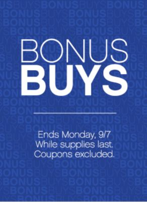 Bonus Buys | Ends Monday, 9/7 While supplies last Coupons excluded