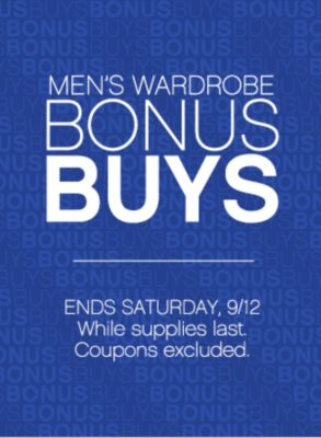 Men's Wardrobe Bonus Buys | Ends Saturday 9/12 While supplies last. Coupons Exluded