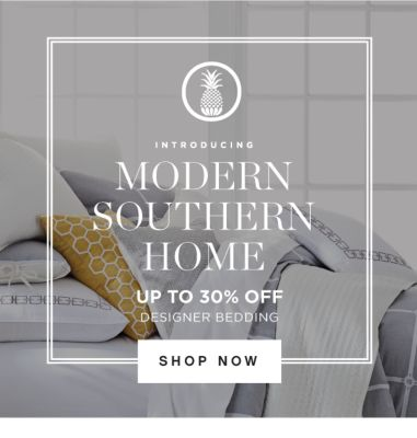 INTRODUCING MDOERN SOUTHERN HOME UP TO 30% OFF DESIGNER BEDDING | SHOP NOW