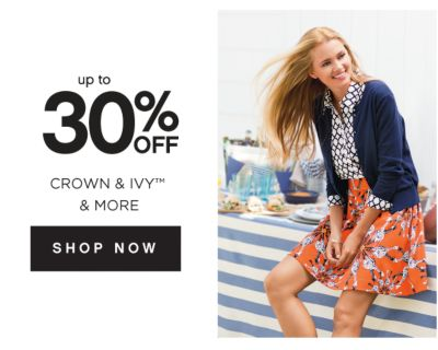 up to 30% OFF CROWN & IVY™ & MORE | SHOP NOW