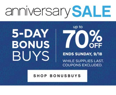 anniversary SALE | 5-DAY BONUS BUYS | up to 70% OFF | ENDS SUNDAY, 9/18 WHILE SUPPLIES LAST. COUPONS EXCLUDED. | SHOP BONUSBUYS