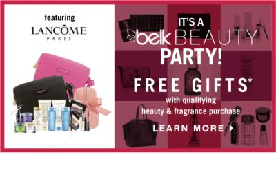 featuring LANCOME PARIS | IT'S A belk BEAUTY PARTY! | FREE GIFTS* with qualifying beauty & fragrance purchase