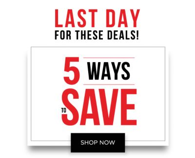 LAST DAY FOR THESE DEALS! 5 WAYS TO SAVE. Shop Now.