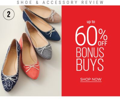 2 - SHOE & ACCESSORY REVIEW - Up to 60% off Bonus Buys. Shop Now.