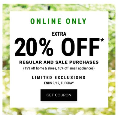 ONLINE ONLY! Extra 20% off* Regular and Sale Purchases (15% off Home & Shoes), 10% off Small Appliances) - LIMITED EXCLUSIONS - Ends 9/12, Tuesday - Get Coupon