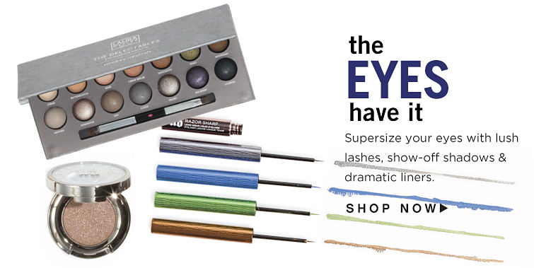 The eyes have it. Supersize your eyes with lush lashes, show-off shadows & dramatic liners. Shop now.
