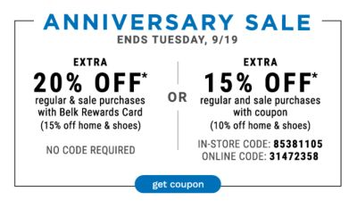 Anniversary Sale - Ends Tuesday, 9/19 | Extra 20% off* regular & sale purchase with Belk Rewards Card (15% off home & shoes) OR Extra 15% off* regular and sale purchases with coupon (10% off home & shoes) {In-Store Code: 85381105 | Online Code: 31472358}. Get Coupon.