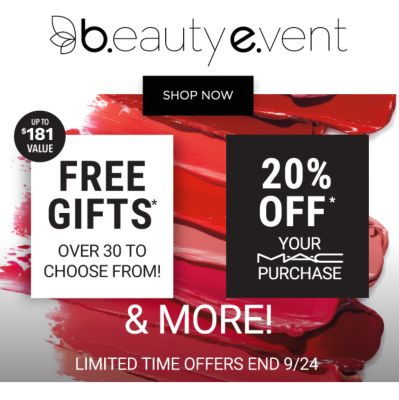 Beauty Event - FREE GIFTS* {Over 30 to Choose From!} Up to $181 value | 20% off* your MAC purchase - & MORE - LIMITED TIME OFFERS END 9/24. Shop Now.