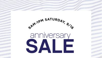 ANNIVERSARY SALE - Tomorrow - 9AM-1PM Saturday, 9/16 | $10 off* $25 regular and sale purchase / $30 off* $100 regular and sale purchase. Get Coupon.