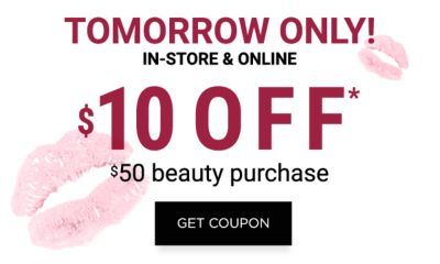Tomorrow Only! In-Store & Online | $10 off* $50 beauty purchase. Get Coupon.