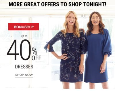 MOre Great Offers to Shop Tonight! - Bonus Buy - Up to 40% off dresses. Shop Now.