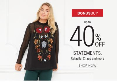 Bonus Buy - Up to 40% off Statements, Rafaella, Chaus and more. Shop Now.
