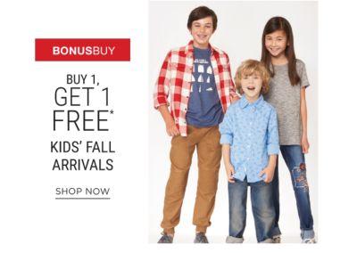Bonus Buy - Buy 1, Get 1 Free* kids' Fall arrivals. Shop Now.