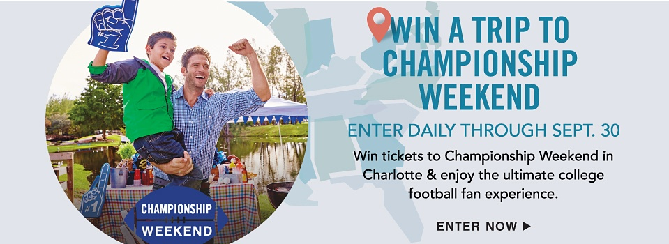 Win a Trip to Championship Weekend - Enter Daily Through Sept. 30 - Win tickets to Championship Weekend in Charlotte & enjoy the ultimate college football fan experience. - Enter Now