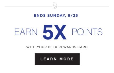 ENDS SUNDAY, 9/25 | EARN 5X POINTS WITH YOUR BELK REWARDS CARD | LEARN MORE