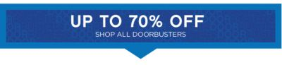 SAVE WITH DOORBUSTERS TODAY! UP TO 70% OFF SHOP ALL DOORBUSTERS