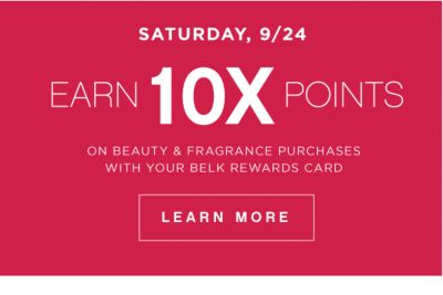 SATRUDAY, 9/24 EARN 10X POINTS ON BEAUTY & FRAGRANCE PURCHASES WITH YOUR BELK REWARDS CARD | LEARN MORE