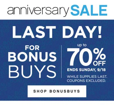 anniversary SALE | LAST DAY! FOR BUNUS BUYS | up to 70% OFF | ENDS SUNDAY, 9/18 WHILE SUPPLIES LAST. COUPONS EXCLUDED. | SHOP BONUSBUYS