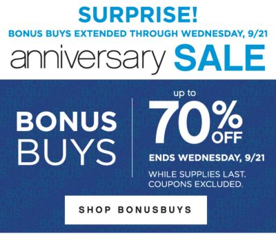 SURPRISE! BONUS BUYS EXTENDED THROUGH WEDNESDAY, 9/21 | anniversary SALE | BONUSBUYS | up to 70% OFF ENDS WEDNESDAY, 9/21 WHILE SUPPLIES LAST. COUPONS EXCLUDED. | SHOP BONUSBUYS