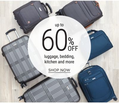 Up to 60% off luggage, bedding, kitchen and more. Shop Now.