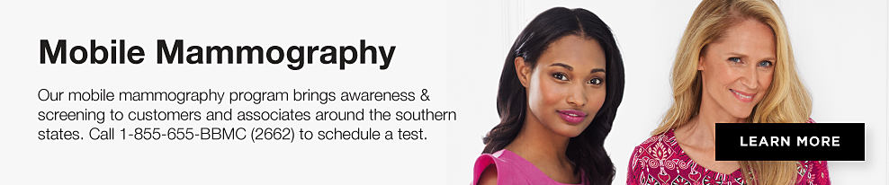 Mobile Mammography | Our mobile mammography program brings awareness & screening to customers and associates around the southern states. Call 1-855-655-BBMC (2662) to schedule a test.