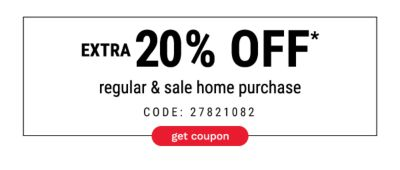 Extra 20% off* Regular and Sale Home Purchase | Code: 27821082 - Get Coupon