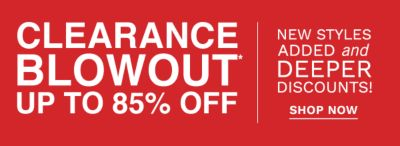 CLEARANCE BLOWOUT* - UP TO 85% OFF | New Styles Added and DEEPER Discount. Shop Now.