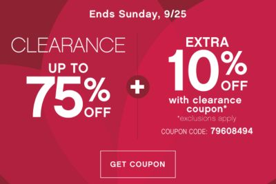 ENDS SUNDAY, 9/25 | CLEARANCE UP TO 75% OFF + EXTRA 10% OFF with clearnace coupon* | *exclusions apply | COUPON CODE: 79608494 | GET COUPON