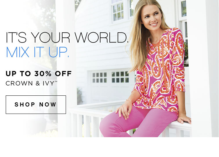 It's Your World. Mix it Up. - up to 30% Off Crown & Ivy™ - SHOP NOW