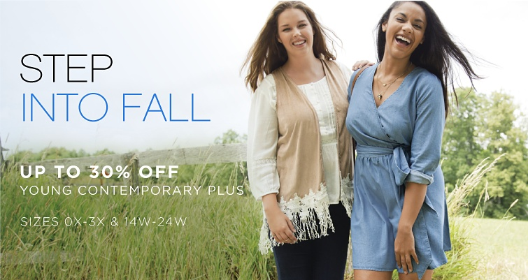 Step Into Fall. Up to 30 percent off Young Contemporary Plus. Sizes 0X to 3X and 14W to 24W