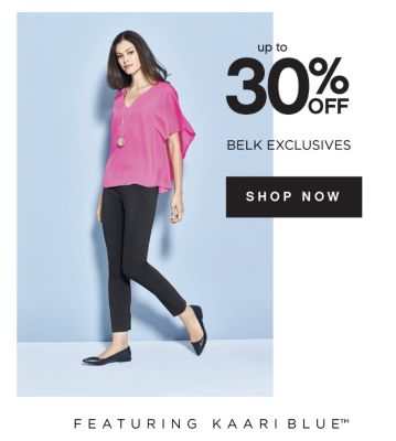up to 30% OFF BELK EXCLUSIVES | SHOP NOW | FEATURING KAARI BLUE™