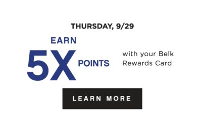 THURSDAY, 9/29 | EARN 5X POINTS with your Belk Rewards Card | LEARN MORE