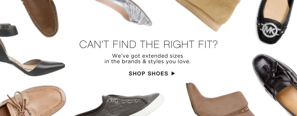 Can't Find the Right Fit? We've got extended sizes in the brands & styles you love. - Shop Shoes