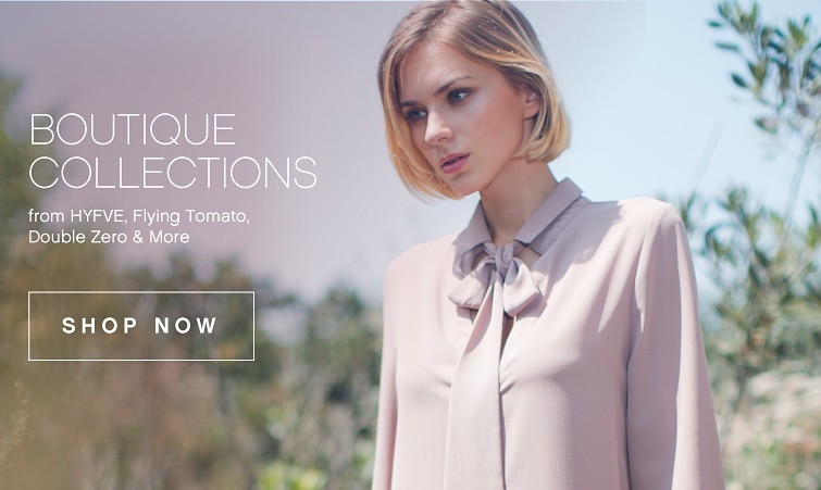 Boutique Collections. From HYFVE, Flying Tomato, Double Zero and more.