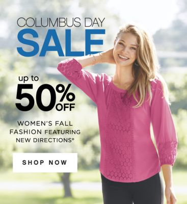COLUMBUS DAY SALE | up to 50% OFF WOMEN'S FALL FASHION FEATURING NEW DIRECTIONS® | SHOP NOW
