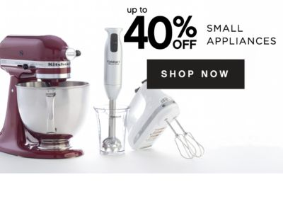 up to 40% OFF SMALL APPLIANCES | SHOP NOW
