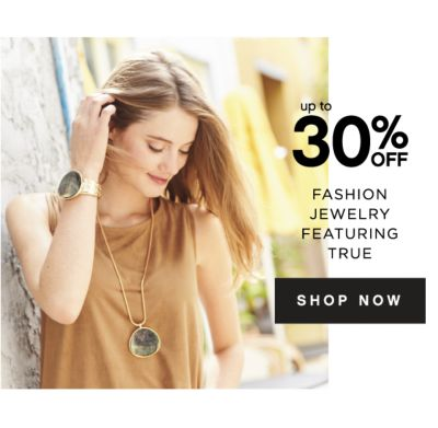 up to 30% OFF FASHION JEWELRY FEATURING TRUE | SHOP NOW