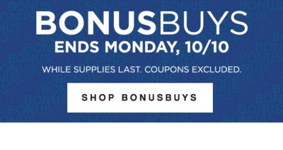 BONUSBUYS | ENDS MONDAY, 10/10 WHILE SUPPLIES LAST. COUPONS EXCLUDED. | SHOP BONUSBUYS