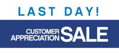 LAST DAY! CUSTOMER APPRECIATION SALE
