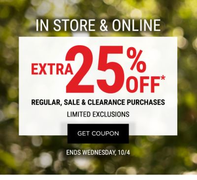 In Store & Online - Extra 25% off* regular, sale & clearance purchases | Limited Exclusions - Ends Wednesday, 10/4. Get Coupon.